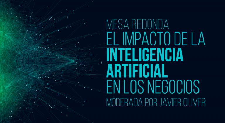 MESA REDONDA «El impacto de la Inteligencia Artificial en los negocios»