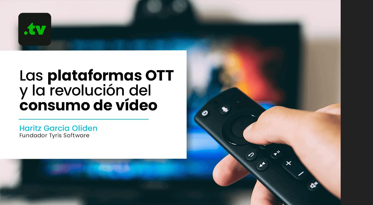 Las plataformas OTT y la revolución del consumo de vídeo